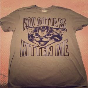 You Gotta Be Kitten Me - T-shirt